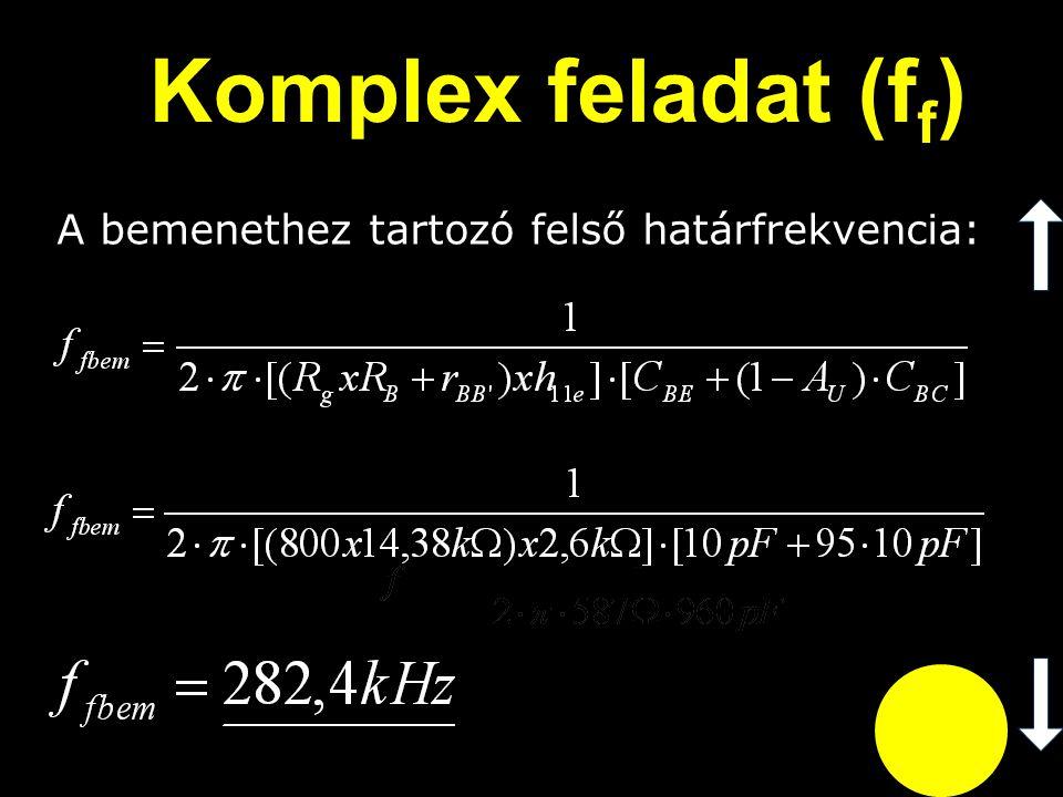 Komplex feladat (ff) A bemenethez tartozó felső határfrekvencia: