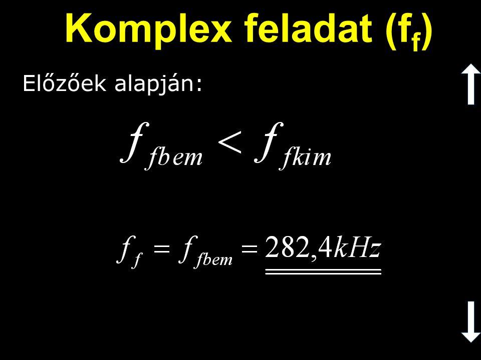 Komplex feladat (ff) Előzőek alapján: Tehát:
