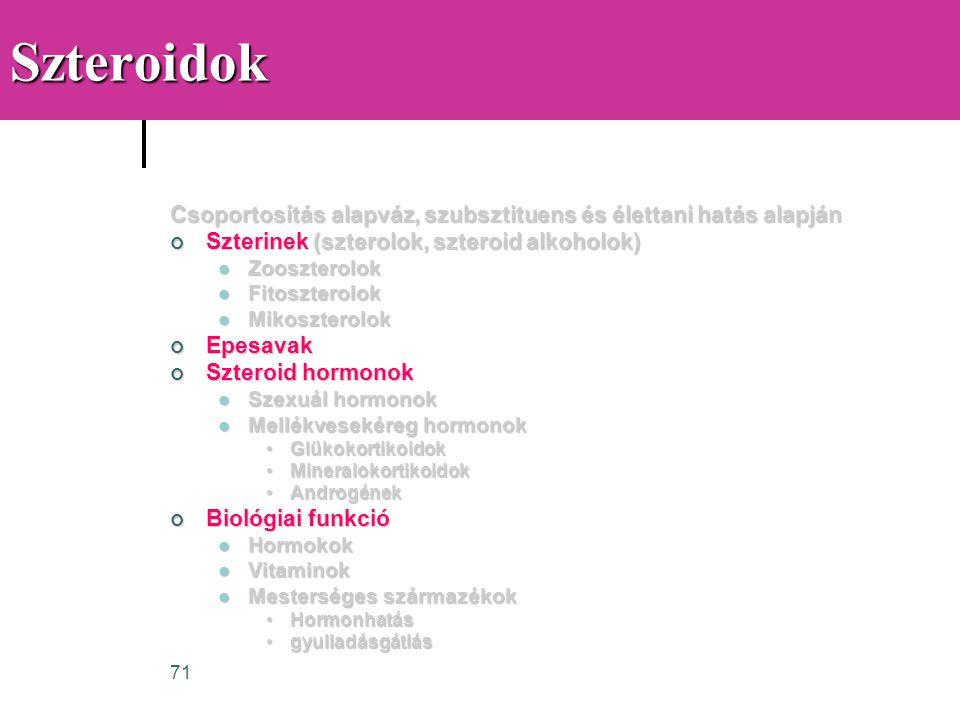 Szteroidok Csoportosítás alapváz, szubsztituens és élettani hatás alapján. Szterinek (szterolok, szteroid alkoholok)