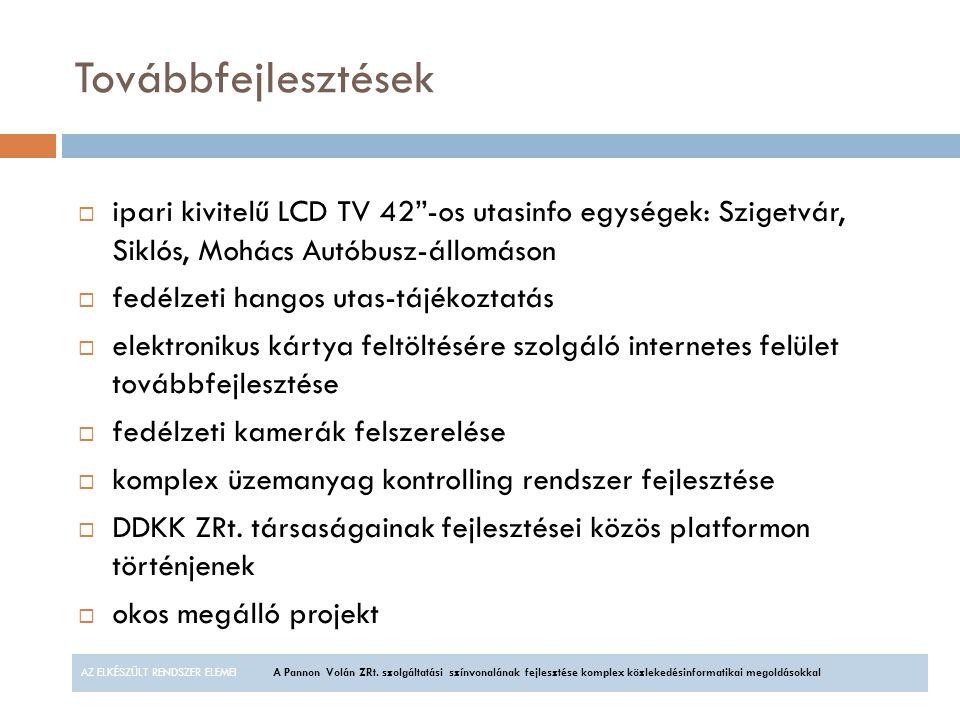Továbbfejlesztések ipari kivitelű LCD TV 42 -os utasinfo egységek: Szigetvár, Siklós, Mohács Autóbusz-állomáson.