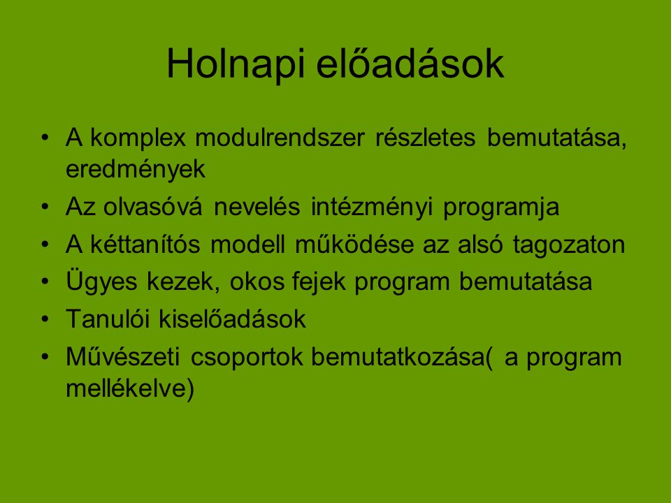 Holnapi előadások A komplex modulrendszer részletes bemutatása, eredmények. Az olvasóvá nevelés intézményi programja.