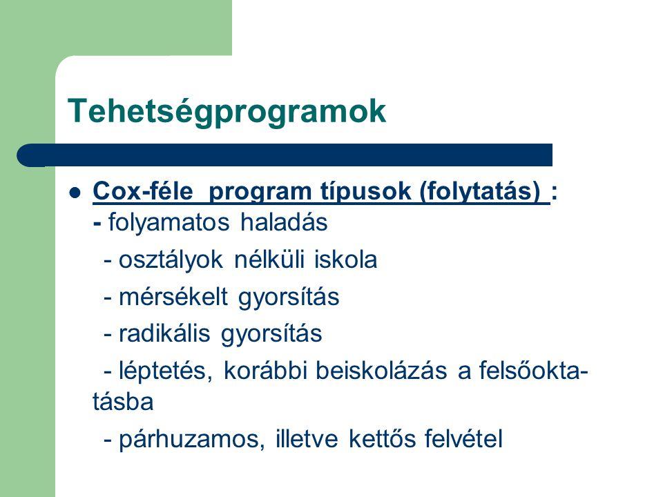Tehetségprogramok Cox-féle program típusok (folytatás) : - folyamatos haladás.