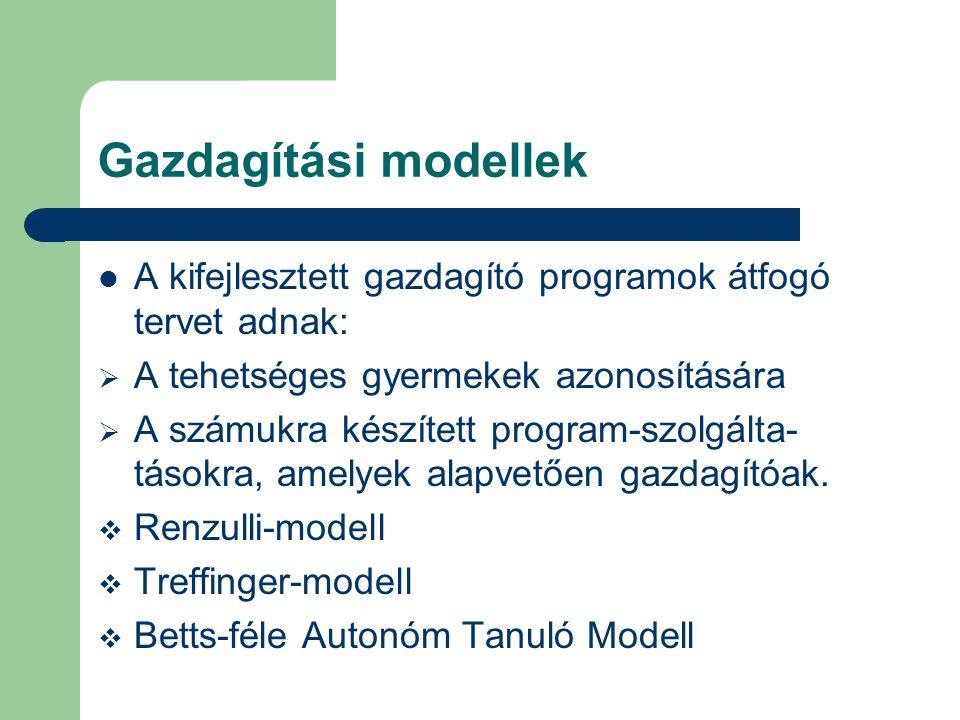 Gazdagítási modellek A kifejlesztett gazdagító programok átfogó tervet adnak: A tehetséges gyermekek azonosítására.