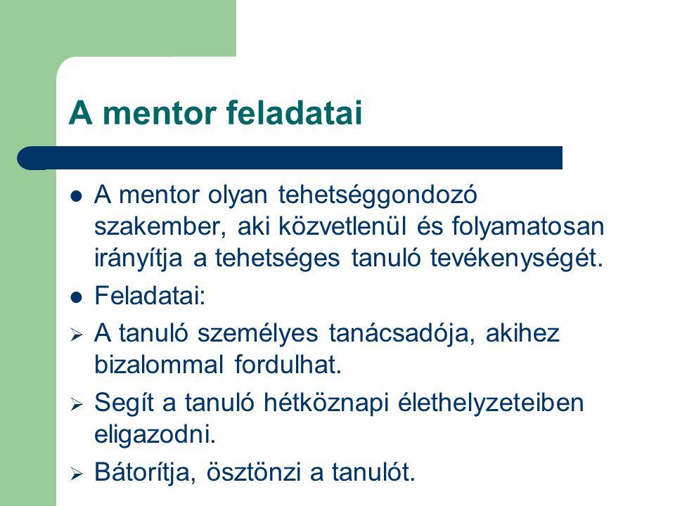 A mentor feladatai A mentor olyan tehetséggondozó szakember, aki közvetlenül és folyamatosan irányítja a tehetséges tanuló tevékenységét.