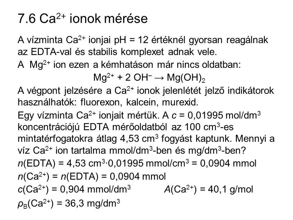 7.6 Ca2+ ionok mérése A vízminta Ca2+ ionjai pH = 12 értéknél gyorsan reagálnak az EDTA-val és stabilis komplexet adnak vele.