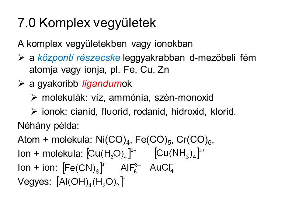 7.0 Komplex vegyületek A komplex vegyületekben vagy ionokban