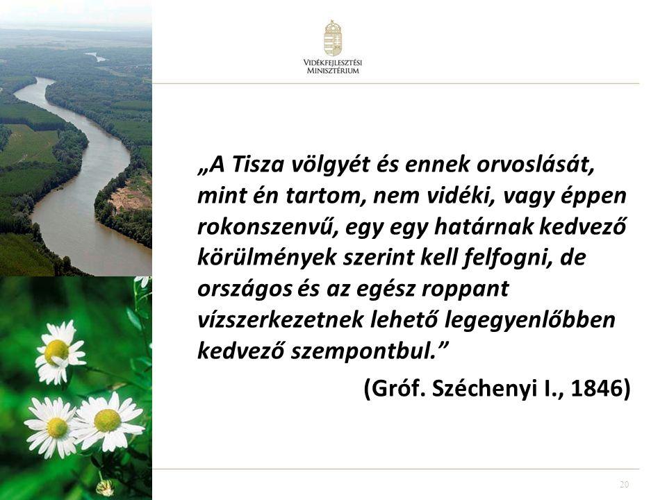 """""""A Tisza völgyét és ennek orvoslását, mint én tartom, nem vidéki, vagy éppen rokonszenvű, egy egy határnak kedvező körülmények szerint kell felfogni, de országos és az egész roppant vízszerkezetnek lehető legegyenlőbben kedvező szempontbul. (Gróf. Széchenyi I., 1846)"""