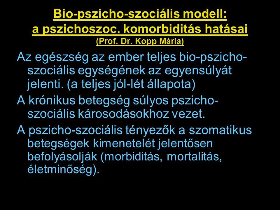 Bio-pszicho-szociális modell: a pszichoszoc. komorbiditás hatásai (Prof. Dr. Kopp Mária)