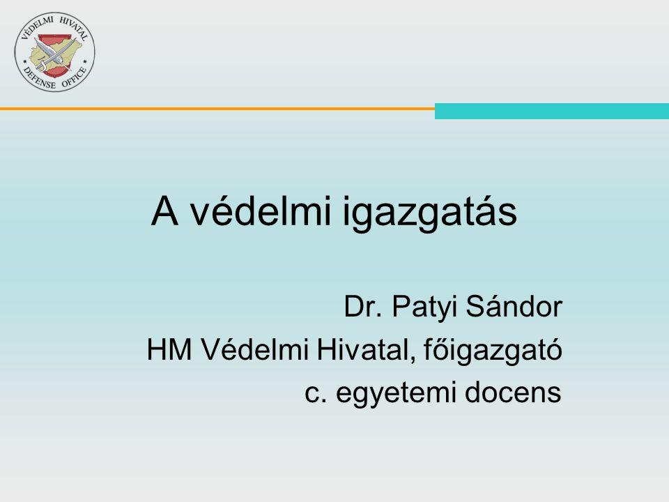 Dr. Patyi Sándor HM Védelmi Hivatal, főigazgató c. egyetemi docens