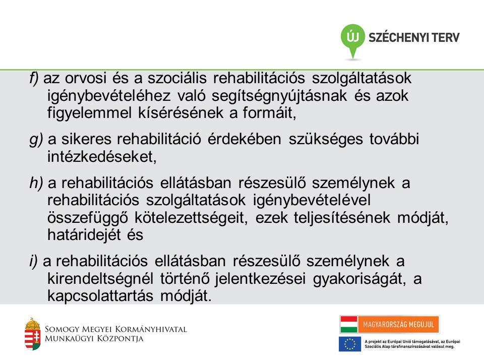 f) az orvosi és a szociális rehabilitációs szolgáltatások igénybevételéhez való segítségnyújtásnak és azok figyelemmel kísérésének a formáit,
