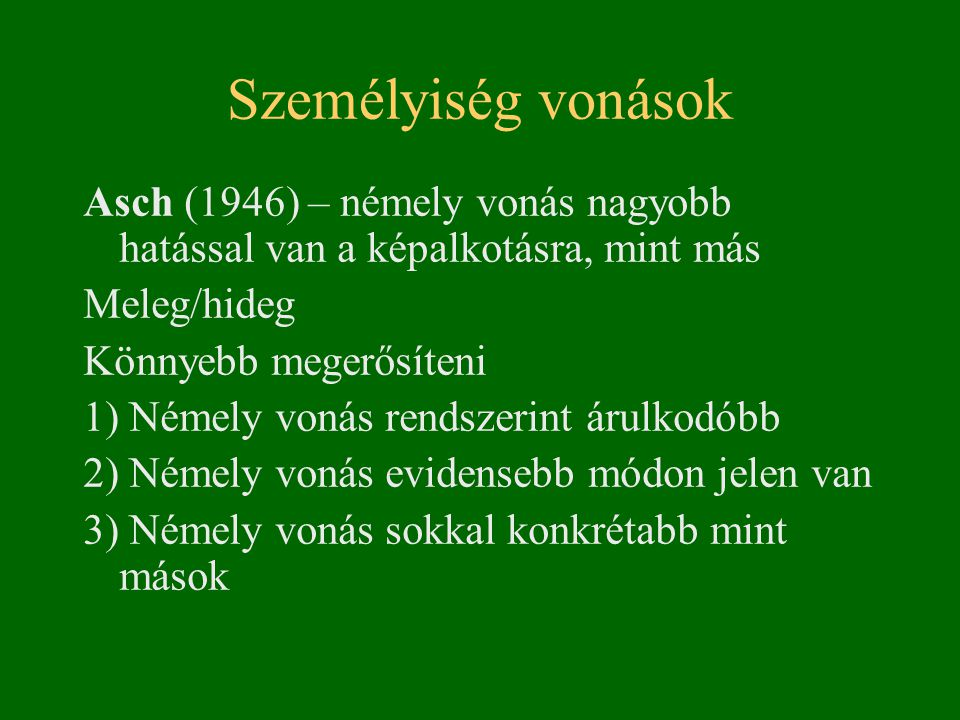 Személyiség vonások Asch (1946) – némely vonás nagyobb hatással van a képalkotásra, mint más. Meleg/hideg.