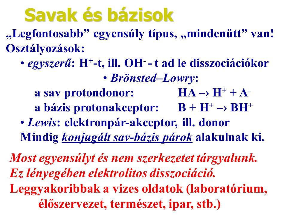 """Savak és bázisok """"Legfontosabb egyensúly típus, """"mindenütt van! Osztályozások: egyszerű: H+-t, ill. OH- - t ad le disszociációkor."""