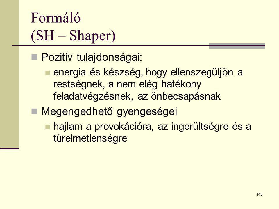 Formáló (SH – Shaper) Pozitív tulajdonságai: Megengedhető gyengeségei
