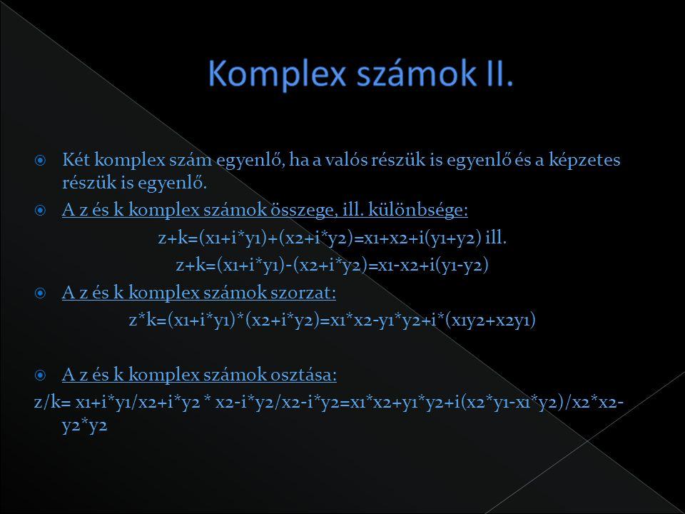 Komplex számok II. Két komplex szám egyenlő, ha a valós részük is egyenlő és a képzetes részük is egyenlő.