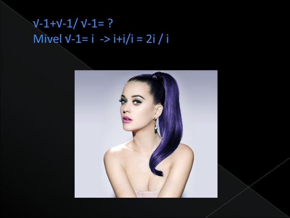 √-1+√-1/ √-1= Mivel √-1= i -> i+i/i = 2i / i