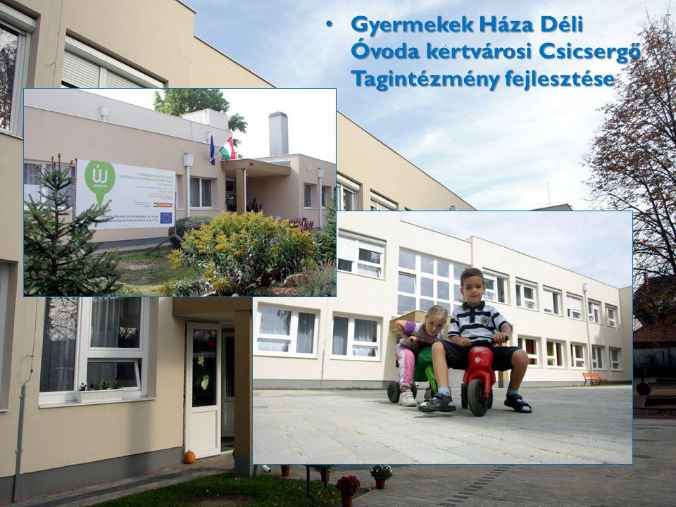 Gyermekek Háza Déli Óvoda kertvárosi Csicsergő Tagintézmény fejlesztése