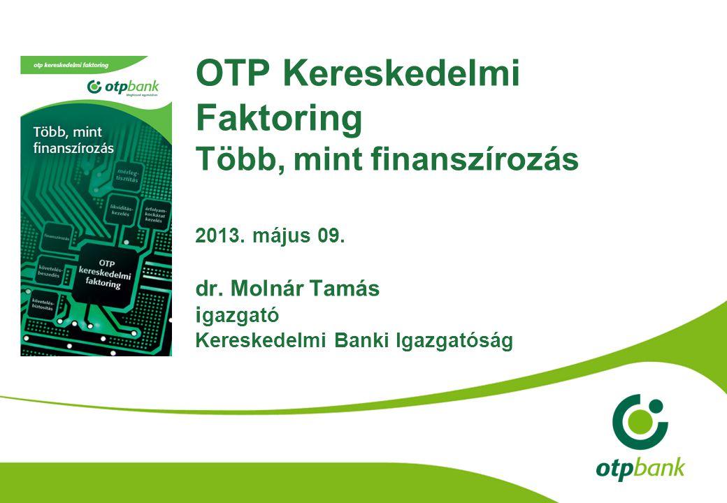 OTP Kereskedelmi Faktoring Több, mint finanszírozás 2013. május 09. dr