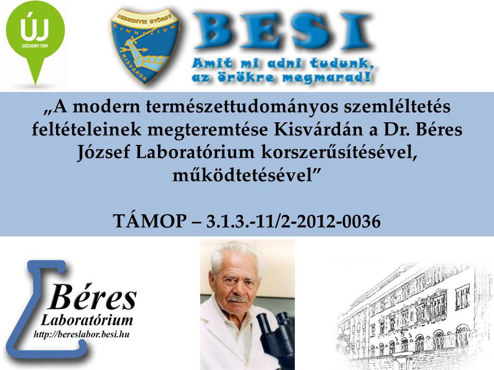 """""""A modern természettudományos szemléltetés feltételeinek megteremtése Kisvárdán a Dr. Béres József Laboratórium korszerűsítésével, működtetésével"""