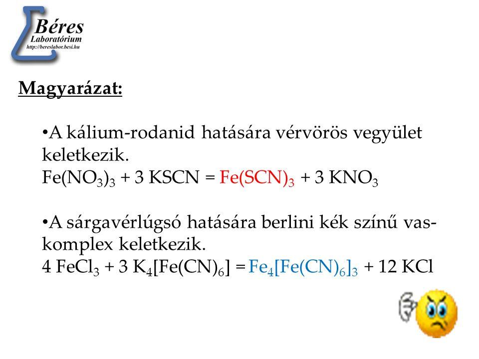 Magyarázat: A kálium-rodanid hatására vérvörös vegyület keletkezik. Fe(NO3)3 + 3 KSCN = Fe(SCN)3 + 3 KNO3.