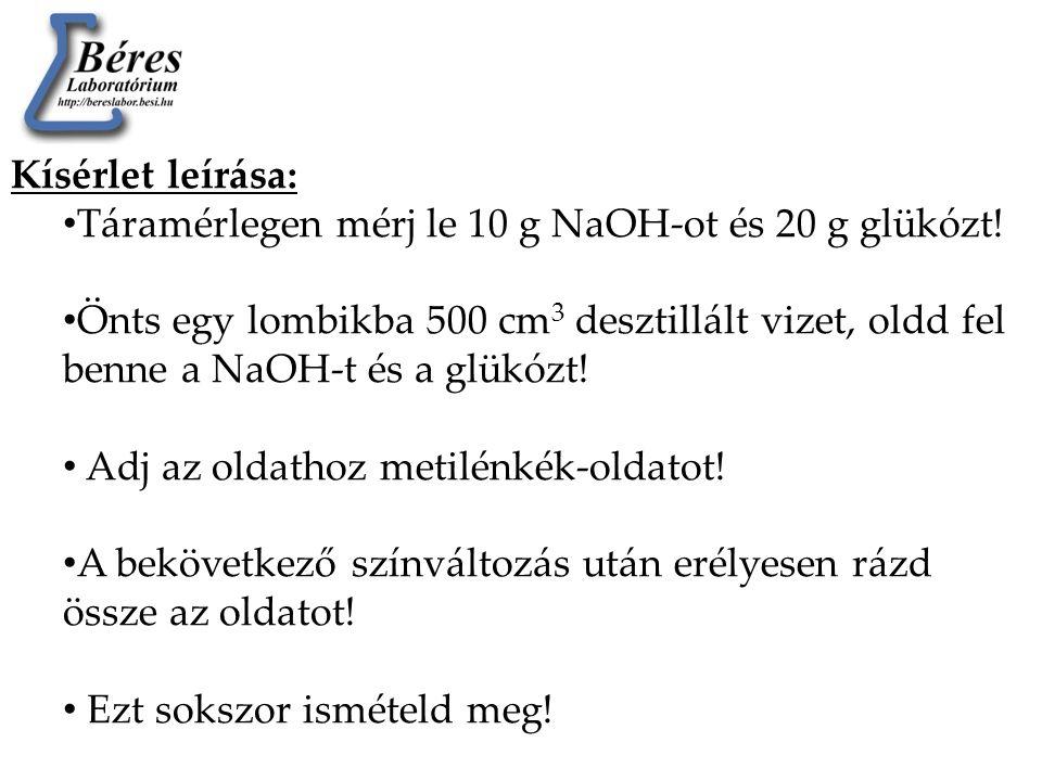 Kísérlet leírása: Táramérlegen mérj le 10 g NaOH-ot és 20 g glükózt!
