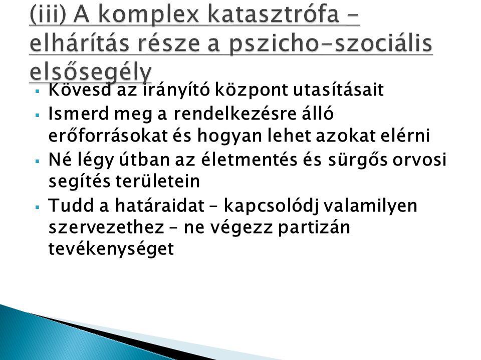 (iii) A komplex katasztrófa - elhárítás része a pszicho-szociális elsősegély