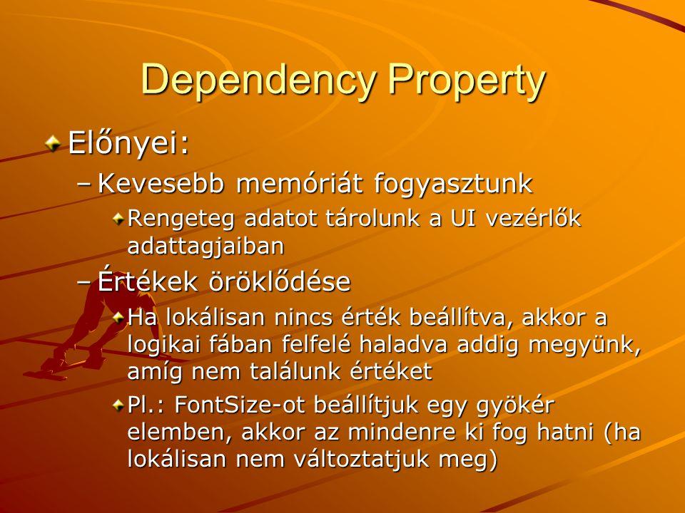 Dependency Property Előnyei: Kevesebb memóriát fogyasztunk