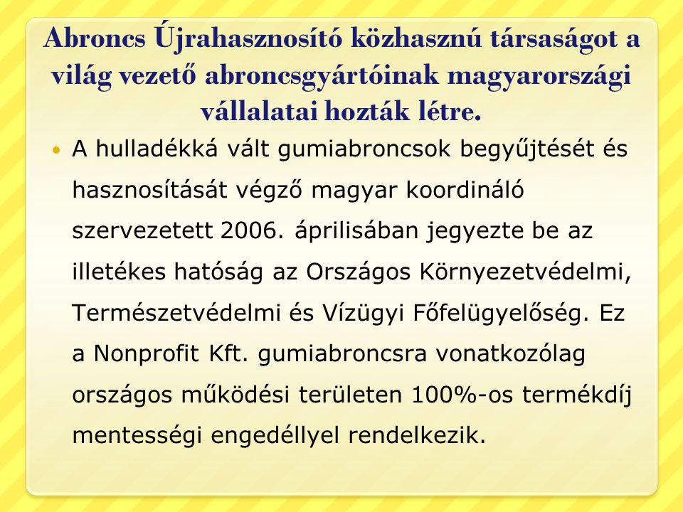 Abroncs Újrahasznosító közhasznú társaságot a világ vezető abroncsgyártóinak magyarországi vállalatai hozták létre.