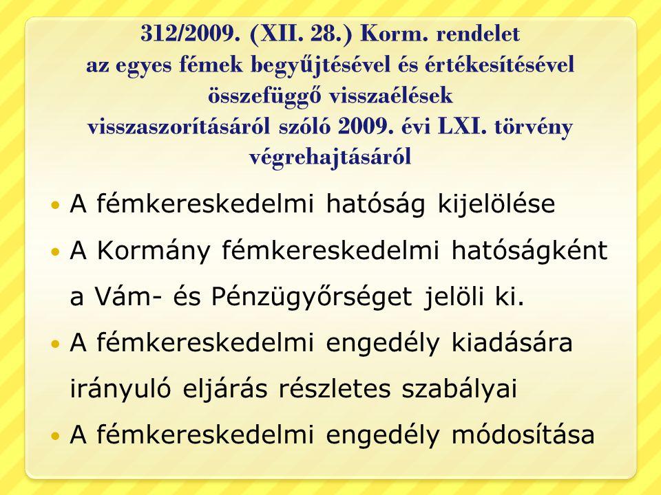 312/2009. (XII. 28.) Korm. rendelet az egyes fémek begyűjtésével és értékesítésével összefüggő visszaélések visszaszorításáról szóló 2009. évi LXI. törvény végrehajtásáról