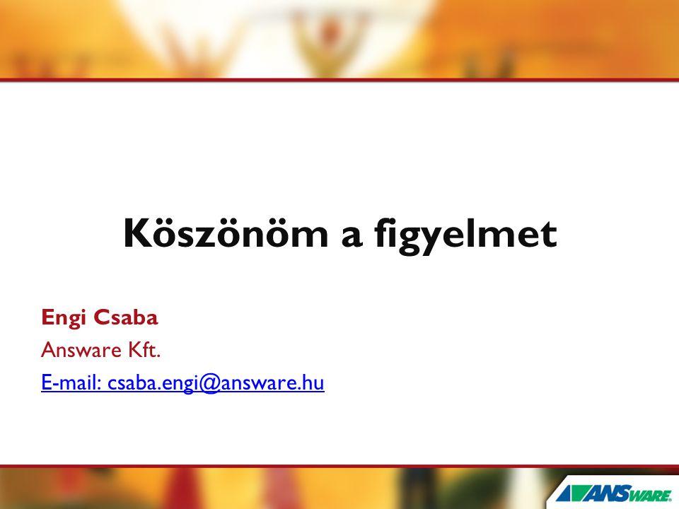 Köszönöm a figyelmet Engi Csaba Answare Kft.