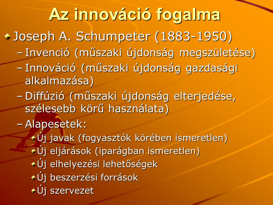 Az innováció fogalma Joseph A. Schumpeter (1883-1950)