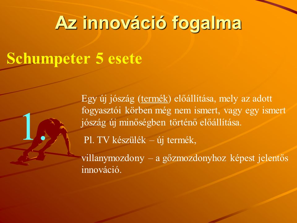 1. Az innováció fogalma Schumpeter 5 esete
