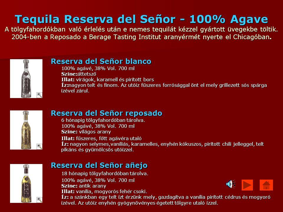 Tequila Reserva del Señor - 100% Agave A tölgyfahordókban való érlelés után e nemes tequilát kézzel gyártott üvegekbe töltik. 2004-ben a Reposado a Berage Tasting Institut aranyérmét nyerte el Chicagóban.