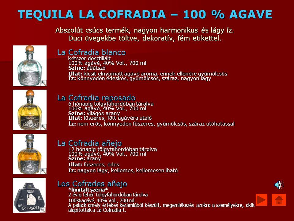 TEQUILA LA COFRADIA – 100 % AGAVE Abszolút csúcs termék, nagyon harmonikus és lágy íz. Duci üvegekbe töltve, dekoratív, fém etikettel.