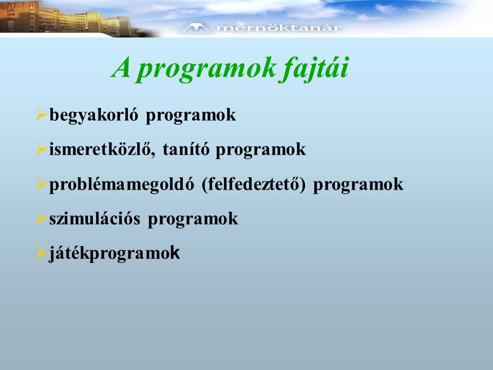 A programok fajtái begyakorló programok ismeretközlő, tanító programok