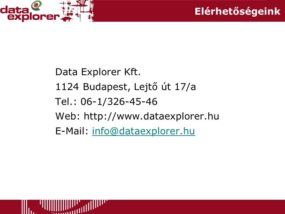 Elérhetőségeink Data Explorer Kft. 1124 Budapest, Lejtő út 17/a. Tel.: 06-1/326-45-46. Web: http://www.dataexplorer.hu.