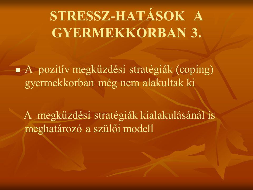 STRESSZ-HATÁSOK A GYERMEKKORBAN 3.