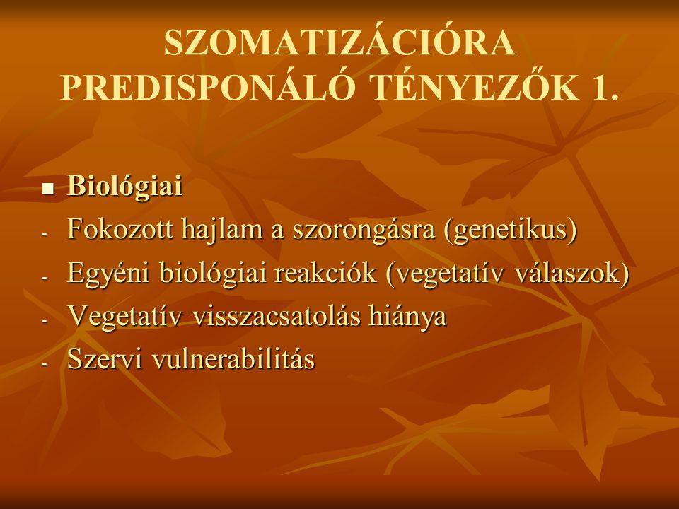 SZOMATIZÁCIÓRA PREDISPONÁLÓ TÉNYEZŐK 1.