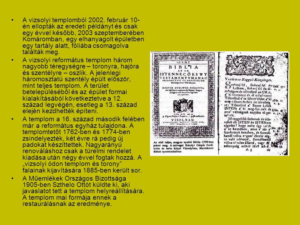 A vizsolyi templomból 2002. február 10-én ellopták az eredeti példányt és csak egy évvel később, 2003 szeptemberében Komáromban, egy elhanyagolt épületben egy tartály alatt, fóliába csomagolva találták meg.
