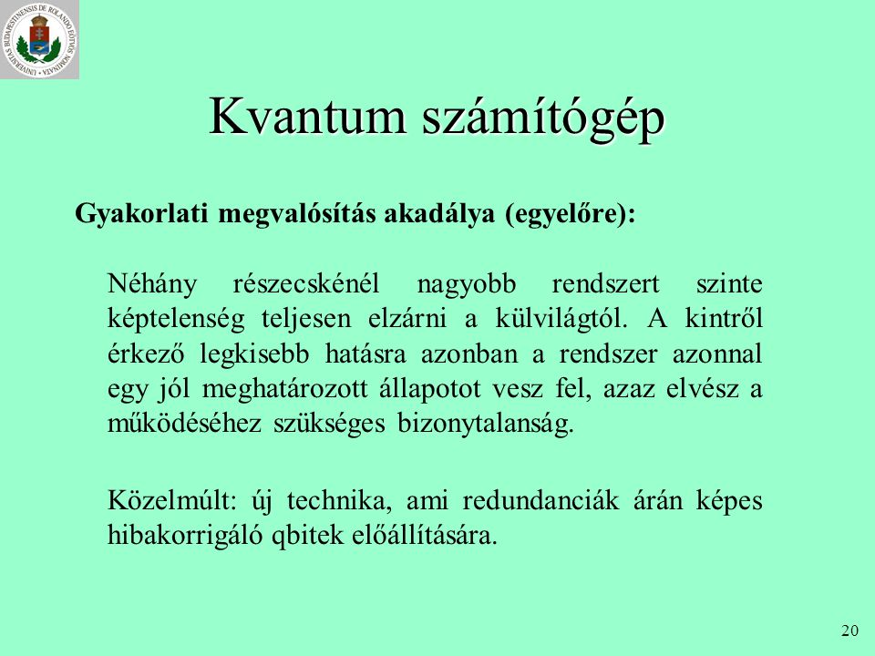 Kvantum számítógép Gyakorlati megvalósítás akadálya (egyelőre):
