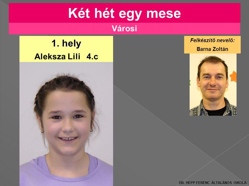 Két hét egy mese 1. hely Városi Aleksza Lili 4.c Felkészítő nevelő: