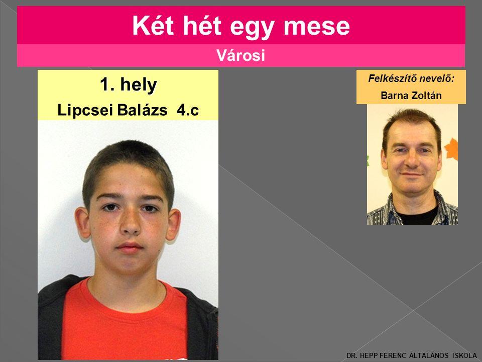 Két hét egy mese 1. hely Városi Lipcsei Balázs 4.c Felkészítő nevelő: