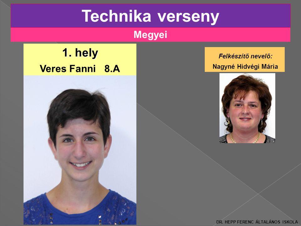 Technika verseny 1. hely Megyei Felkészítő nevelő: Veres Fanni 8.A