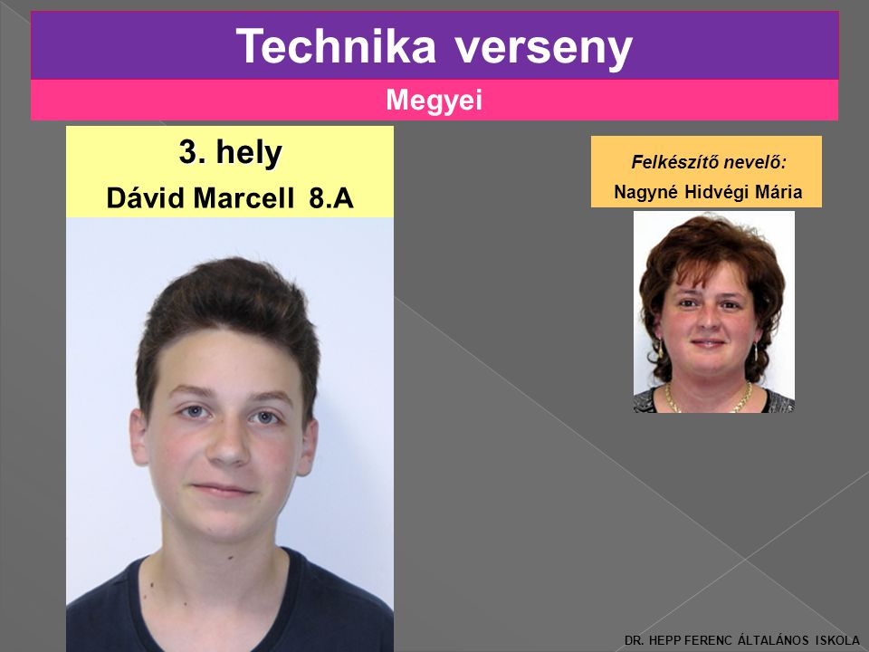 Technika verseny 3. hely Megyei Felkészítő nevelő: Dávid Marcell 8.A