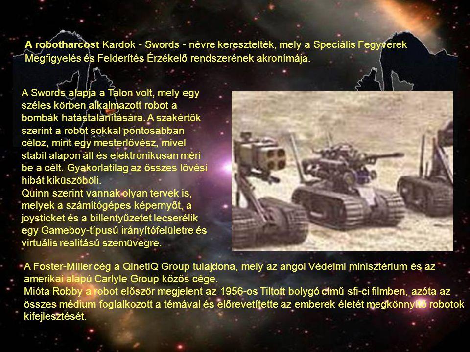 A robotharcost Kardok - Swords - névre keresztelték, mely a Speciális Fegyverek Megfigyelés és Felderítés Érzékelő rendszerének akronímája.
