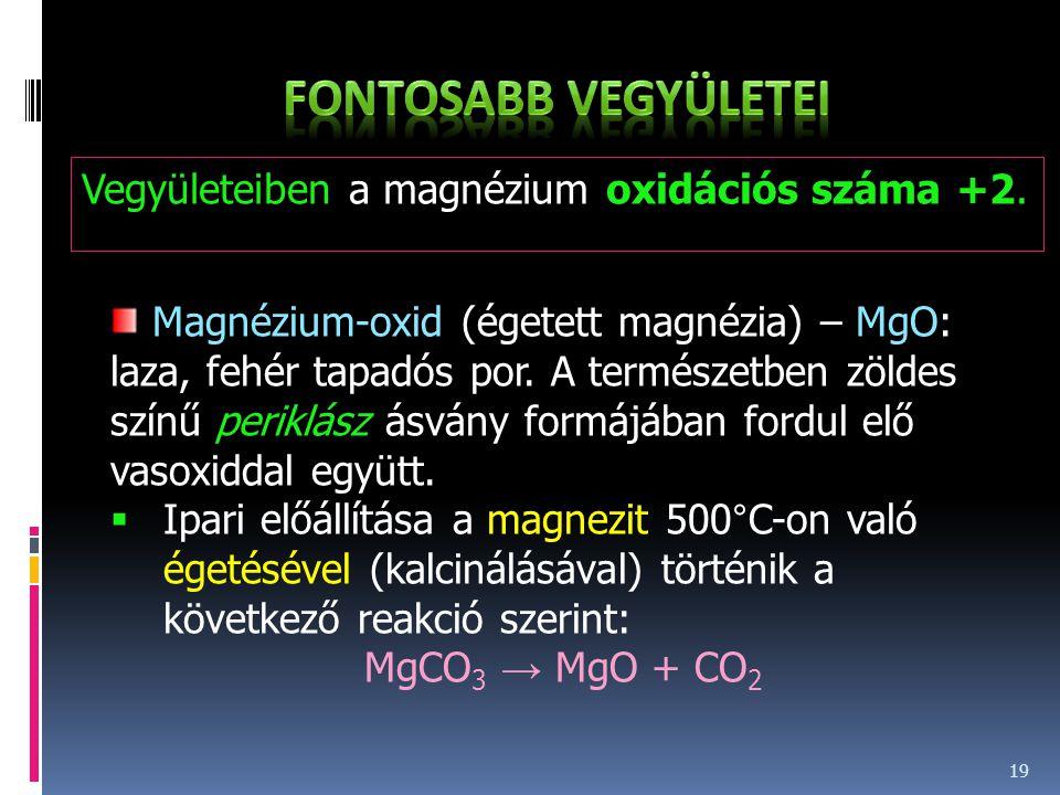 Fontosabb vegyületei Vegyületeiben a magnézium oxidációs száma +2.
