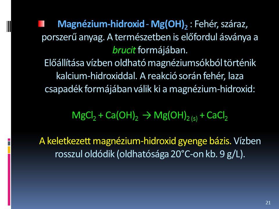 Magnézium-hidroxid - Mg(OH)2 : Fehér, száraz, porszerű anyag
