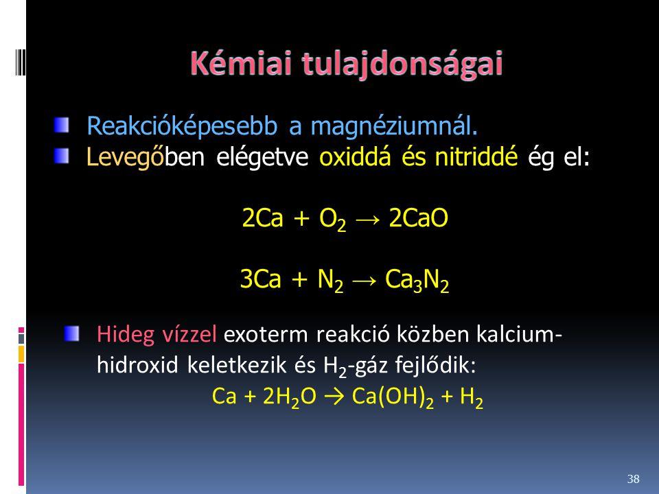 Kémiai tulajdonságai Reakcióképesebb a magnéziumnál.