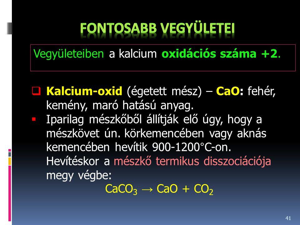 Fontosabb vegyületei Vegyületeiben a kalcium oxidációs száma +2.