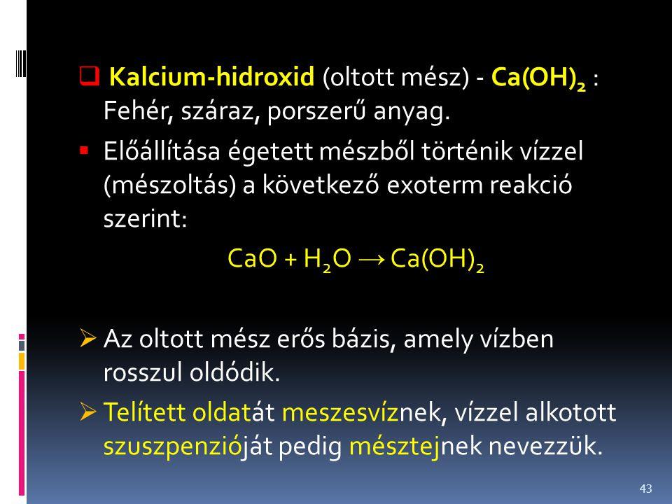 Kalcium-hidroxid (oltott mész) - Ca(OH)2 : Fehér, száraz, porszerű anyag.