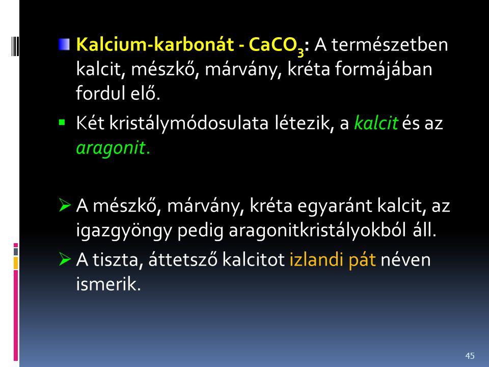 Kalcium-karbonát - CaCO3: A természetben kalcit, mészkő, márvány, kréta formájában fordul elő.